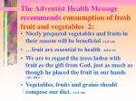 the adventist health message recommends consumption of fresh fruit and vegetables 2