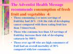 the adventist health message recommends consumption of fresh fruit and vegetables 4