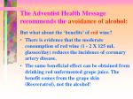 the adventist health message recommends the avoidance of alcohol3