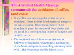the adventist health message recommends the avoidance of coffee and cola