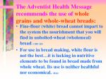 the adventist health message recommends the use of whole grains and whole wheat breads