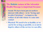 the holistic nature of the adventist health message is important because1