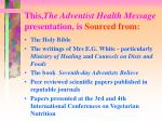 this the adventist health message presentation is sourced from