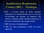 insufficienza respiratoria cronica irc eziologia