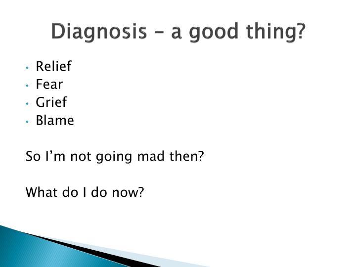 Diagnosis a good thing