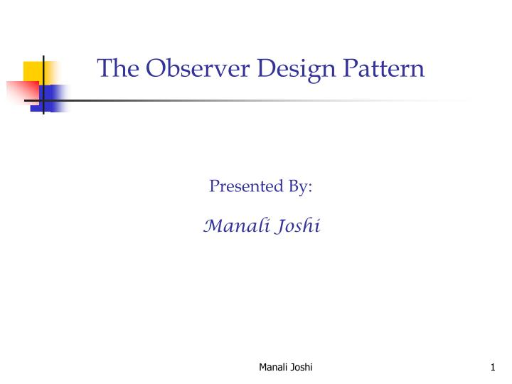 the observer design pattern presented by manali joshi n.