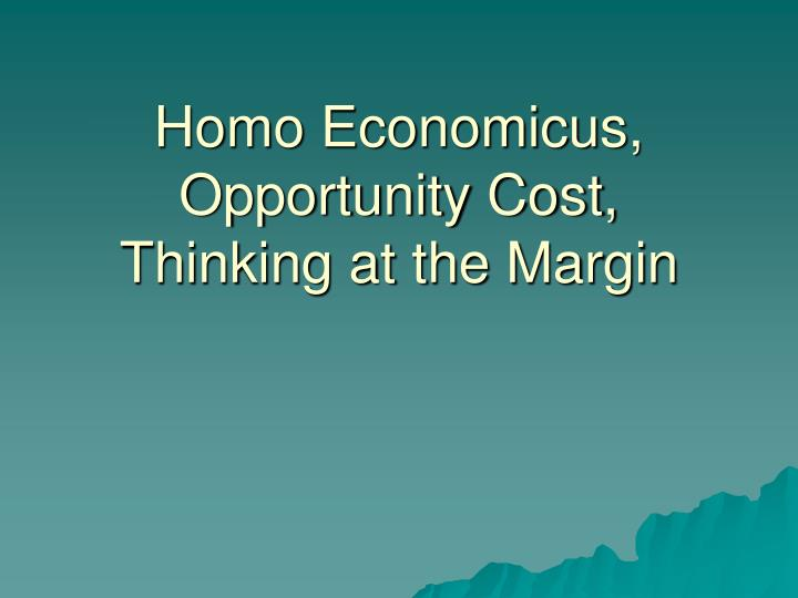 homo economicus opportunity cost thinking at the margin n.