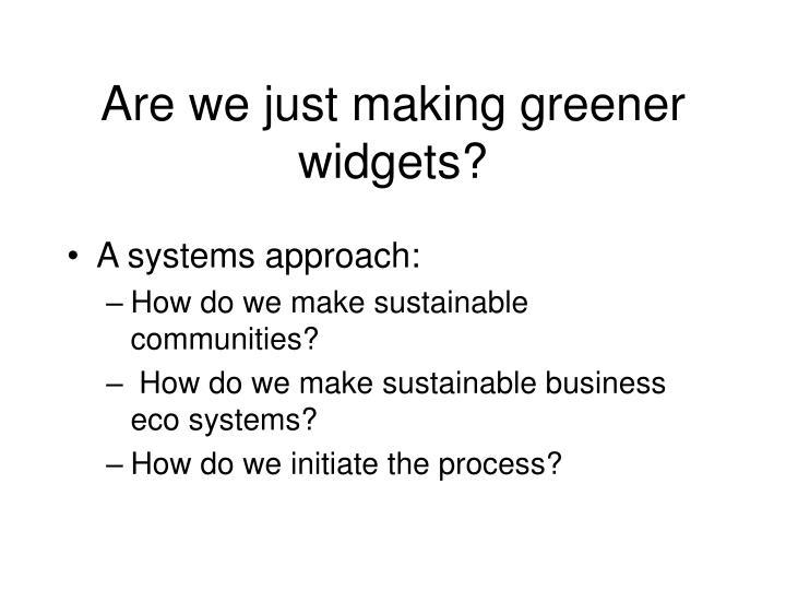 Are we just making greener widgets?