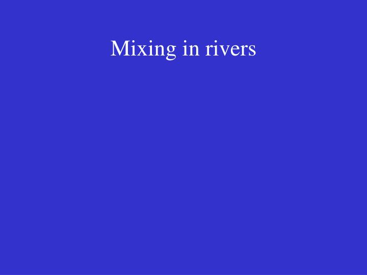 Mixing in rivers