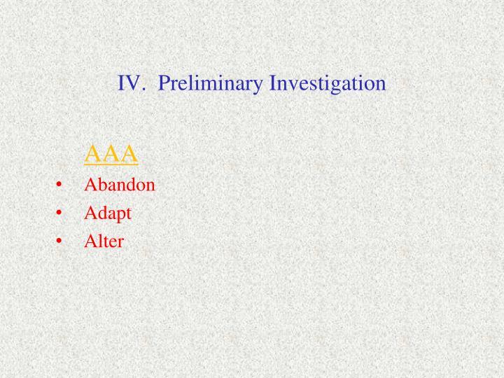 IV.  Preliminary Investigation