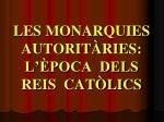 les monarquies autorit ries l poca dels reis cat lics