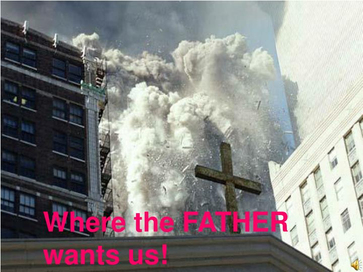 where the father wants us n.