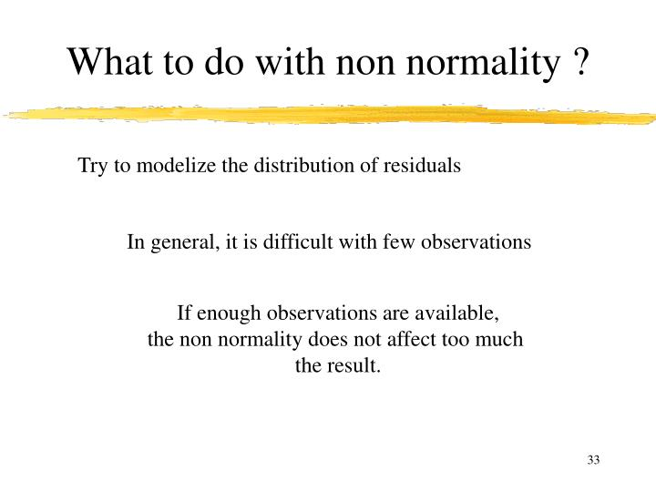 What to do with non normality ?