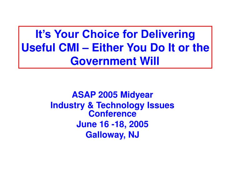 It s your choice for delivering useful cmi either you do it or the government will