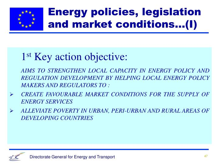 Energy policies, legislation and market conditions…(I)