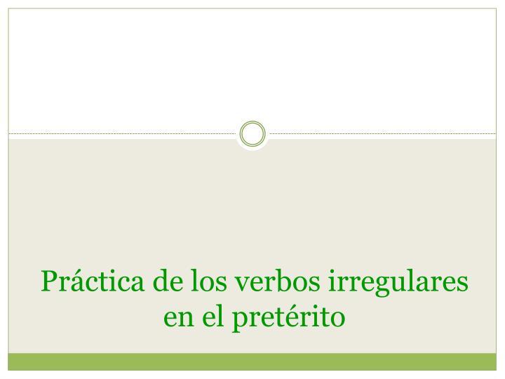 pr ctica de los verbos irregulares en el pret rito n.