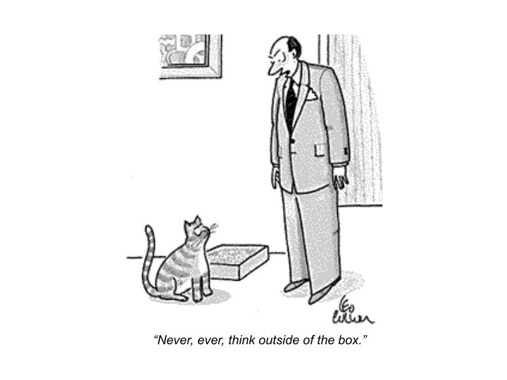 """""""Never, ever, think outside of the box."""""""