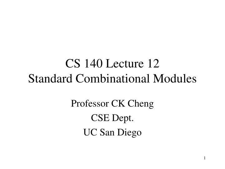 cs 140 lecture 12 standard combinational modules n.