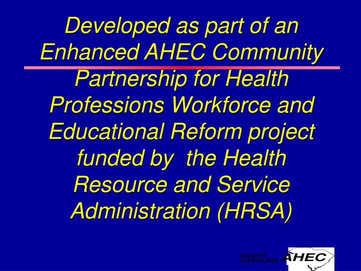 Developed as part of an Enhanced AHEC Community Partnership for Health Professions Workforce and Edu...