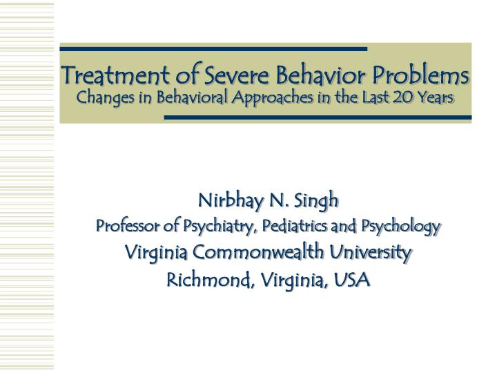 treatment of severe behavior problems changes in behavioral approaches in the last 20 years n.