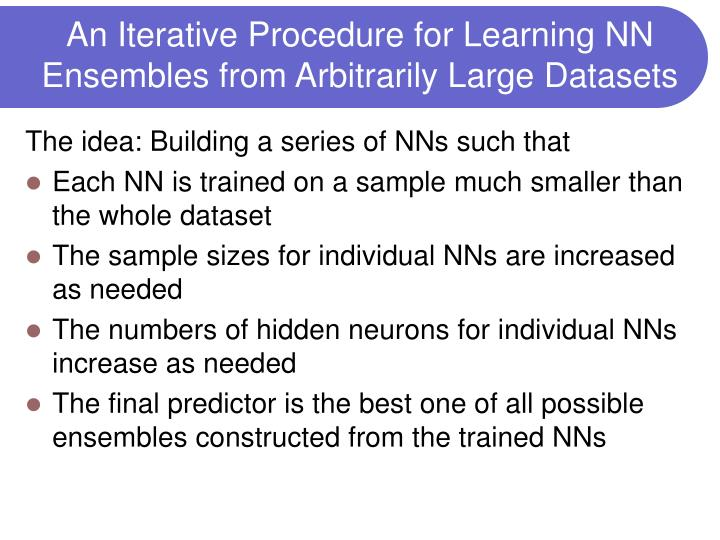 An Iterative Procedure for Learning NN Ensembles from Arbitrarily Large Datasets