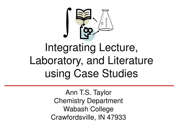 integrating lecture laboratory and literature using case studies n.