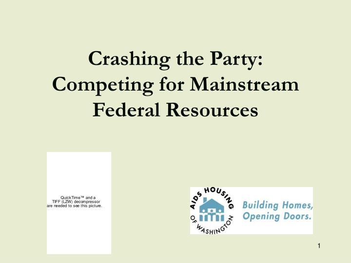 crashing the party competing for mainstream federal resources n.