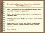 discovering sustained competitive advantage the vrio framework
