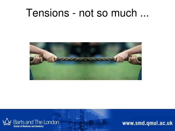 Tensions - not so much ...