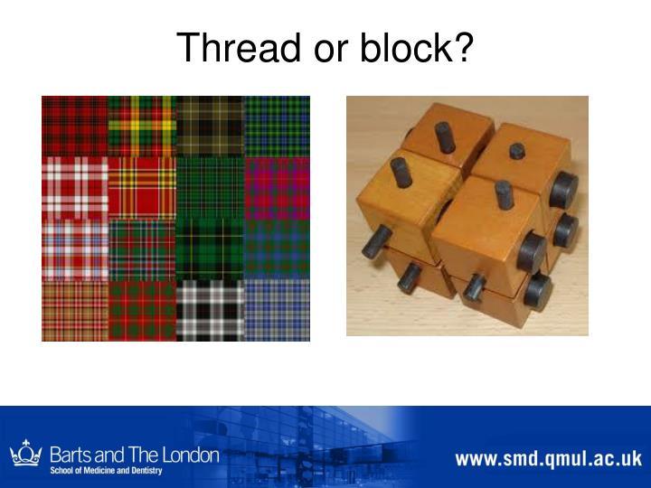 Thread or block?