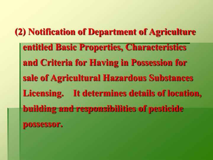 (2) Notification of Department of Agriculture entitled Basic Properties, Characteristics and Criteria for Having in Possession for sale of Agricultural Hazardous Substances Licensing.    It determines details of location, building and responsibilities of pesticide possessor.