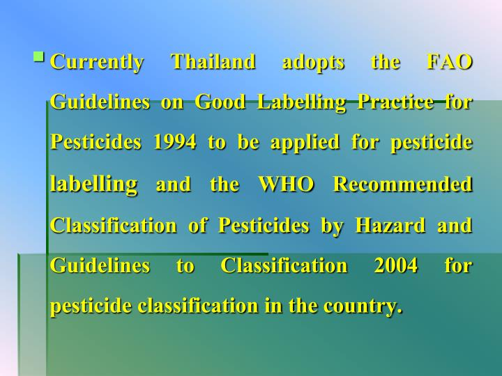 Currently Thailand adopts the FAO Guidelines on Good Labelling Practice for Pesticides 1994 to be ap...