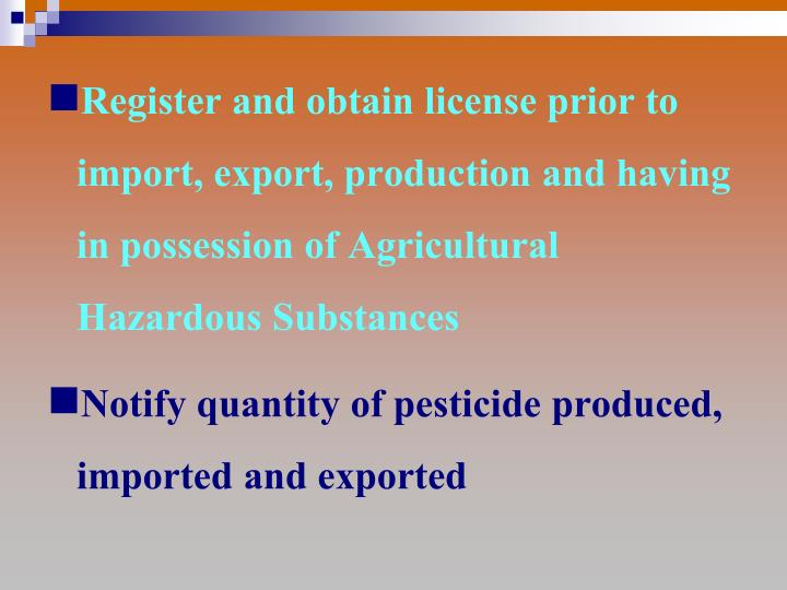 Register and obtain license prior to import, export, production and having in possession of Agricultural Hazardous Substances