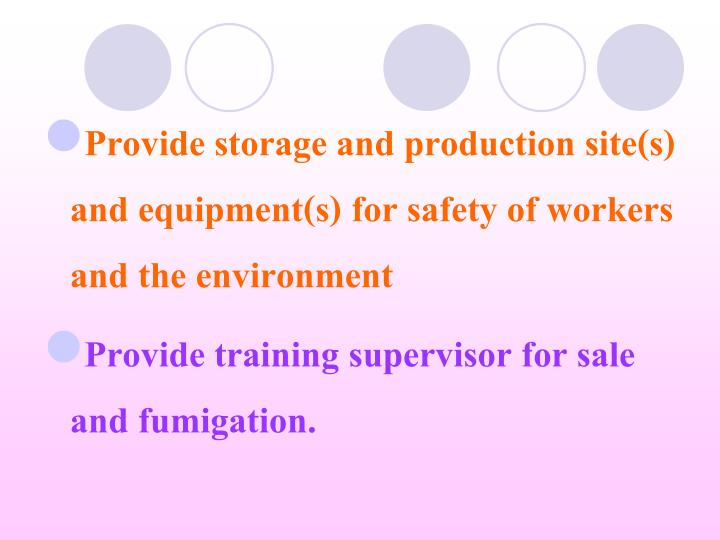 Provide storage and production site(s) and equipment(s) for safety of workers and the environment