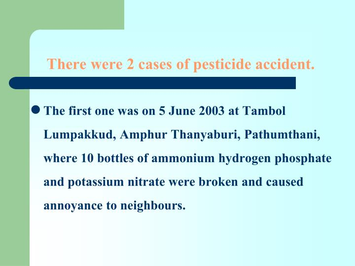 There were 2 cases of pesticide accident.