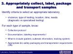 3 appropriately collect label package and transport samples