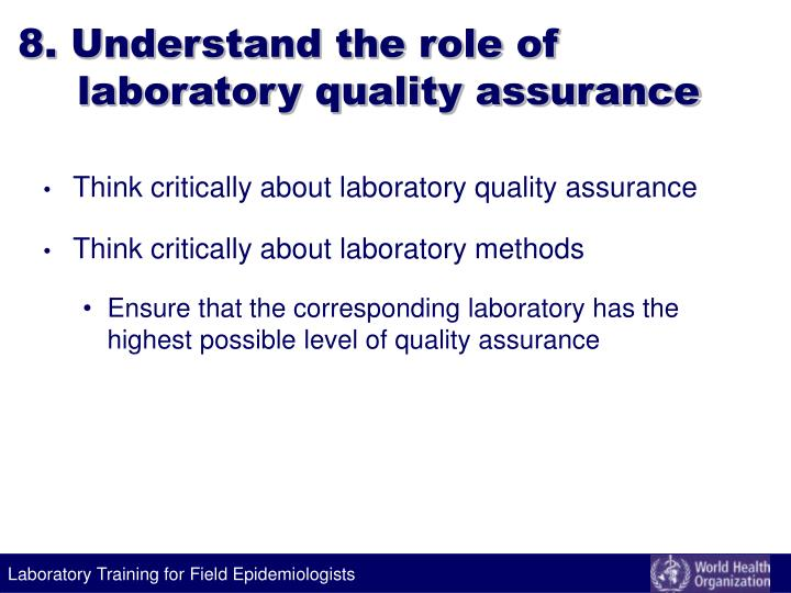 8. Understand the role of laboratory quality assurance