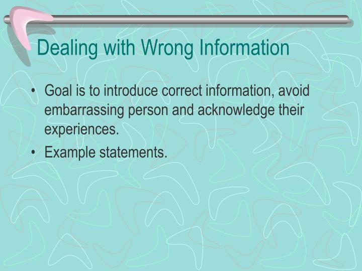 Dealing with Wrong Information