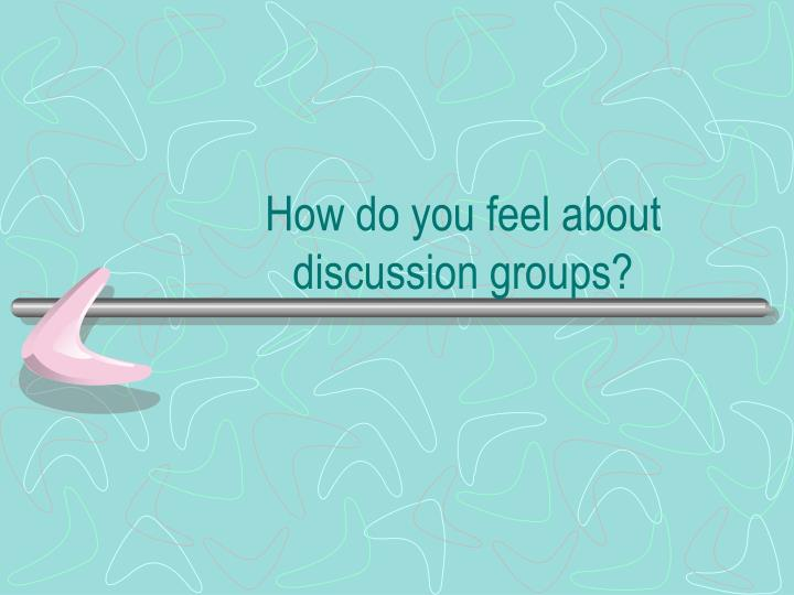 How do you feel about discussion groups?