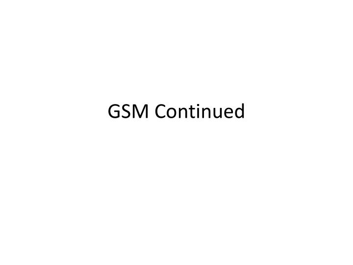 gsm continued n.