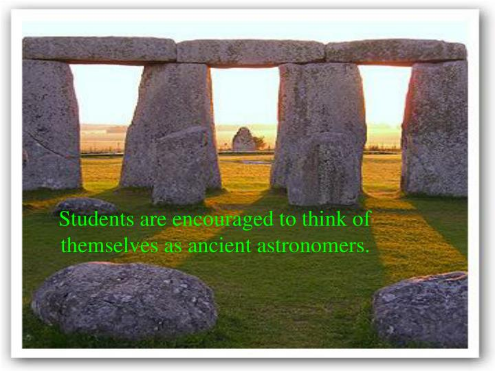Students are encouraged to think of themselves as ancient astronomers.