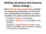 getting narratives and reasons about change