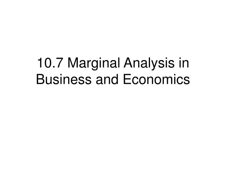 10 7 marginal analysis in business and economics n.