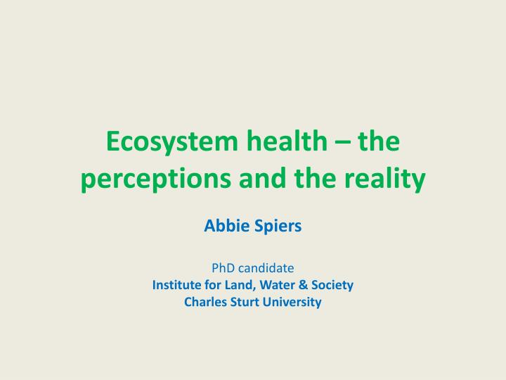 ecosystem health the perceptions and the reality n.