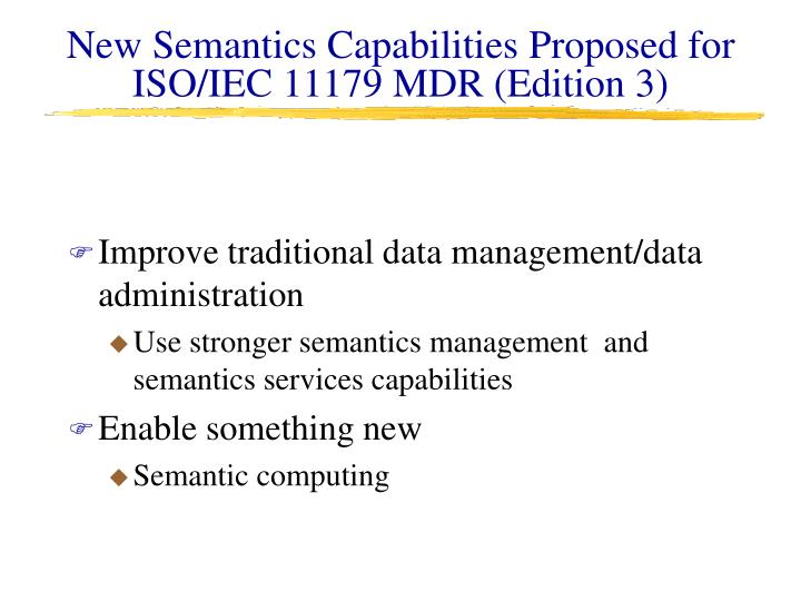 New Semantics Capabilities Proposed for ISO/IEC 11179 MDR (Edition 3)
