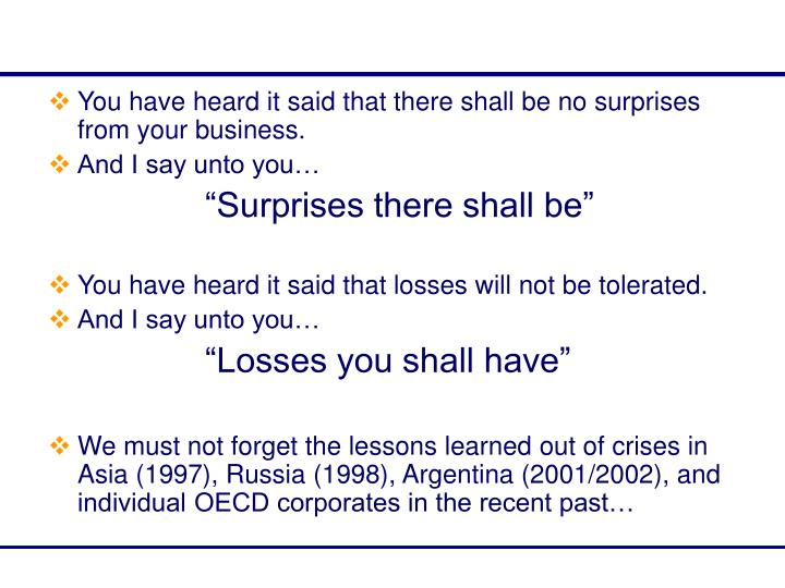You have heard it said that there shall be no surprises from your business.