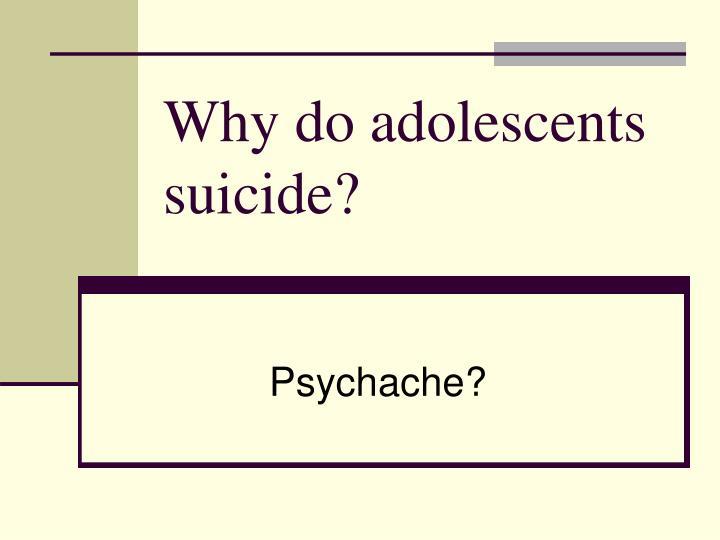 Why do adolescents suicide?