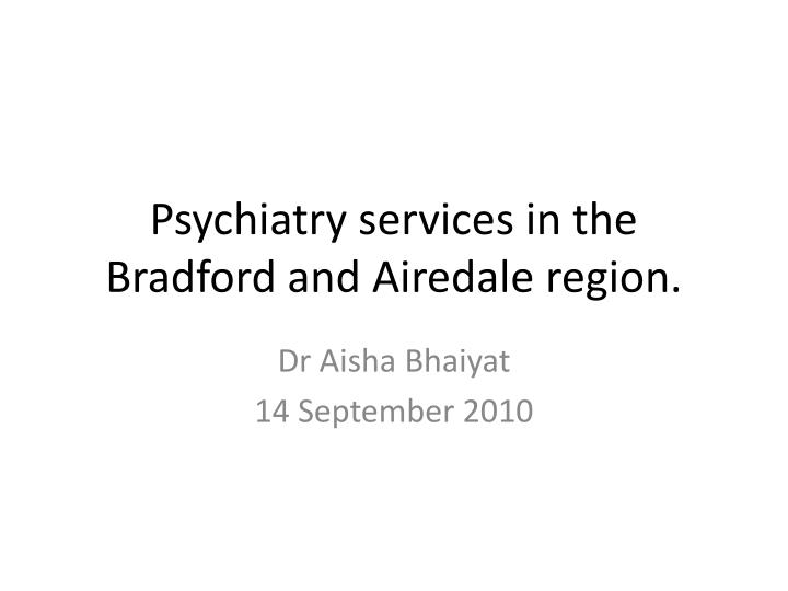 psychiatry services in the bradford and airedale region n.
