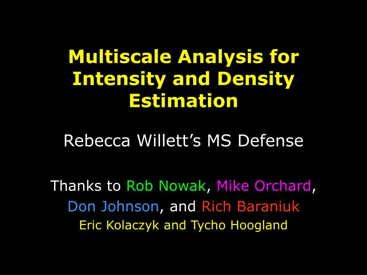 multiscale analysis for intensity and density estimation n.