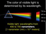 the color of visible light is determined by its wavelength